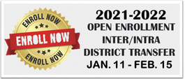 2021-2022 Open Enrollment Inter/Intra-District Transfer Request Starts January 11th to February 15th, 2021