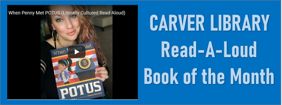 "Carver Library Read-a-Loud Book of the Month ""When Penny Met POTUS"" Written by Rachel Ruiz"