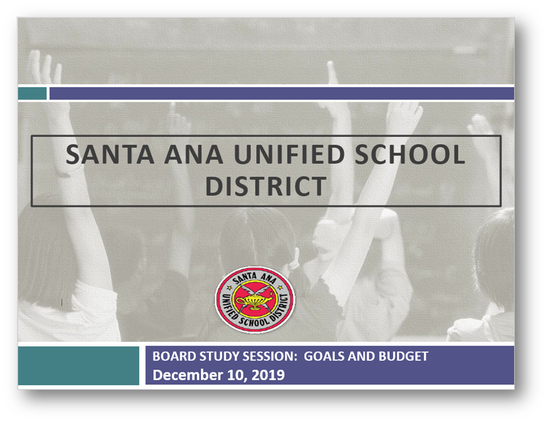 Santa Ana Unified School District-Board Study Session: Goals & Budget December 10, 2019