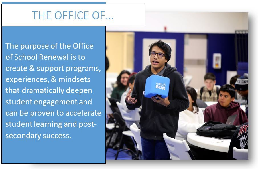 The purpose of the Office of School Renewal is to create & support programs, experiences, & mindsets that dramatically deepen