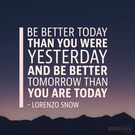 Be better today than you were yesterday.
