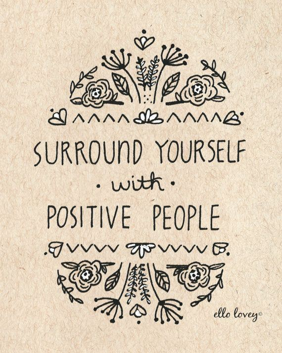 Surround yourself with possitive people